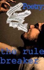 Poetry: The Rulebreaker by FriendsNeverSayBye