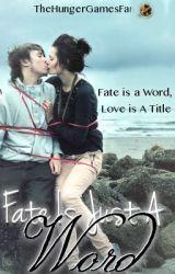 Fate Is Just A Word (WattyAwards 2012) by TheHungerGamesFan