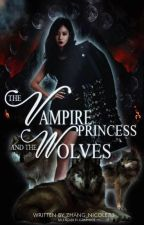 The Vampire Princess and The Wolves [EDITING] by Zhang_Nicole713