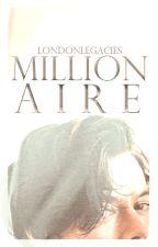 Millionaire [h.s.] by londonlegacies