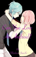 Can you love an Android? by xXRainbow_StarsXx