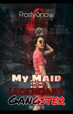 My Maid is a Legendary Gangster (SEASON 1) [Under editing] by MissGray03