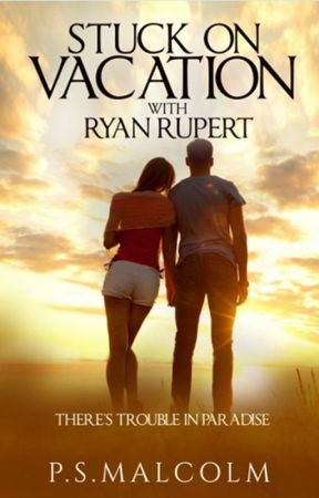Stuck on Vacation with Ryan Rupert (Ryan Rupert #1) [PUBLISHED] by PSMalcolm