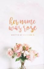 Her Name Was Rose | ✓ by breakfastclxb