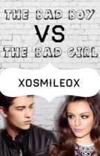 The Bad Boy VS The Bad Girl (Currently on Hold) by XOSmileOX