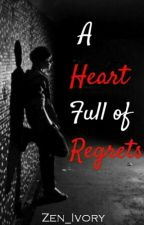 A Heart Full of Regrets (COMPLETED) #Wattys2016 by Zen_Ivory