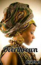 Overthrown #ProjectNigeriaUC2017 by MimieWalks