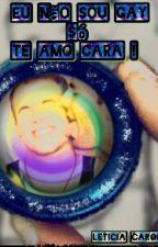 Eu Não Sou Gay, Só Te Amo Cara ! (Romance Gay) by BigOrangeBlue