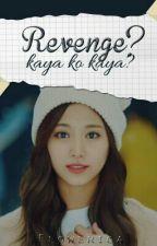 Revenge? Kaya ko kaya? by Flowerica