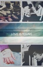 LOVE IS YOUNG || L.S. by GirlllAlmiighty