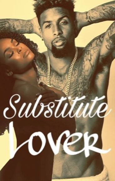 Substitute Lover (Odell Beckham) COMPLETED