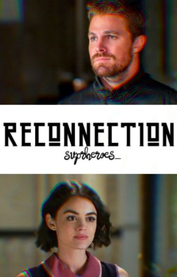 Reconnection || Oliver Queen