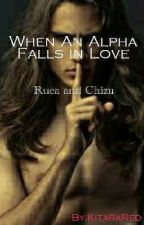 When an Alpha Falls in Love(Weakness): Ruca and Chizu by KitaraRed