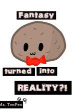 Fantasy turned into REALITY?![HIATUS] by misstenpen