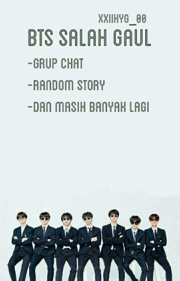 BTS SALAH GAUL [Random Story] [Grup Chat]