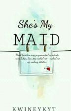 She's My Maid [On-Going] by kwineykwin