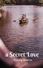 A SECRET LOVE by rannyannisa