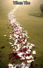 When The Petals Fall ( Book of Poems ) by bree_trulymee