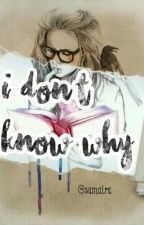 I don't know why?   SLOWLY EDITING   by SamairaP