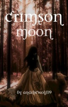 Crimson Moon ( On Hold for plot change/ Rewritting/ new synopsis is up!!!!!!!!!) by AngelicWolf09