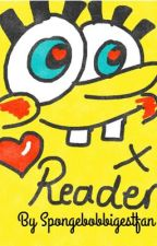 SpongeBob X Reader by spongebobbiggestfan