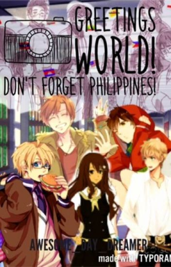 Greetings World! Don't Forget Philippines! (Hetalia Philippines Fanfic)