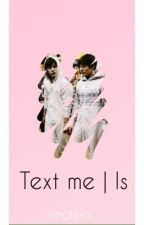 Text me | l.s by -singlelol