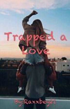 Trapped a Love by Raxxbey21