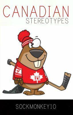 Canadian Stereotypes - Canadian Stereotypes - Page 1 - Wattpad