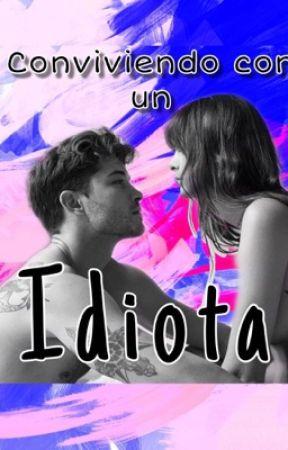 Conviviendo con un idiota (EN EDICIÓN) by Dakota_Parker