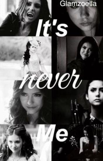 It's Never Me