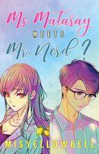 Ms. Mataray meets Mr. Nerd? by MisYellowBell