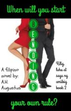 When will you start bending your own rule (kilig luha at saya ng umiibig book 2) by AH_Agustus