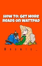 How To: Get More Reads On Wattpad by howto_