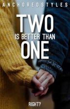 Two Is Better Than One by anchoredstyles