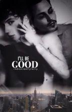 I'll Be Good [boyXboy] by indiscreetlylarry