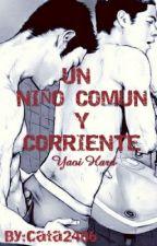 Un Niño Comun Y Corriente (Yaoi Hard) by cata2406