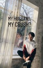 My Husband , My Crush ? by NurSyamimi7