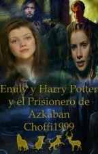 Emily y Harry Potter y el prisionero de azkaban ( leído por la primer generacio) by chofi1999