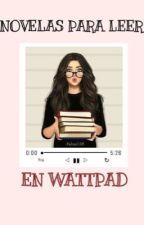 {Subiendo pedidos, por ahora no se permiten mas}Novelas para leer en Wattpad  by americangirl111