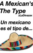 A Mexican's The Type by -littlewhxtedress