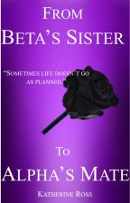 From Beta's Sister to Alpha's Mate (Book 1: Completed) by WritingMyPassion
