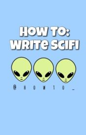 How To: Write SciFi by howto_