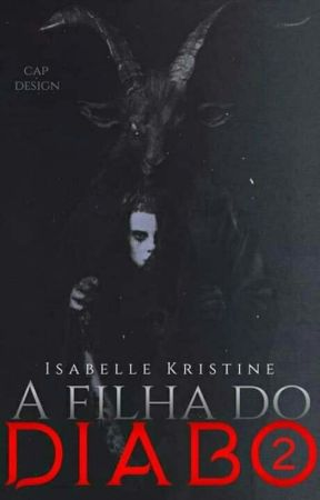 A Filha do Diabo 2 -Submundo  by IsabelleKristine