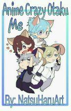Anime Crazy Otaku Me by NatsuHaruArt