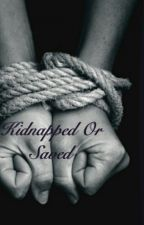 Kidnapped or Saved? (Interracial) COMPLETED  by thecandygir34