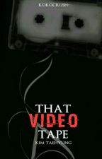 that video tape ; k.t.h by kokocrush-