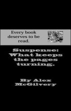 Suspense!  What keeps the pages turning. by AlexMcGilvery