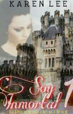 Soy Inmortal 1: El principio de su final... by KarenLeeT