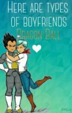 Here Are Types Of Boyfriends Dragon Ball © by WenAsahinaGasaiSsj